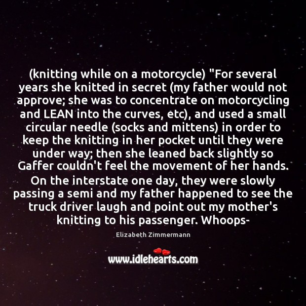"Image, (knitting while on a motorcycle) ""For several years she knitted in secret ("