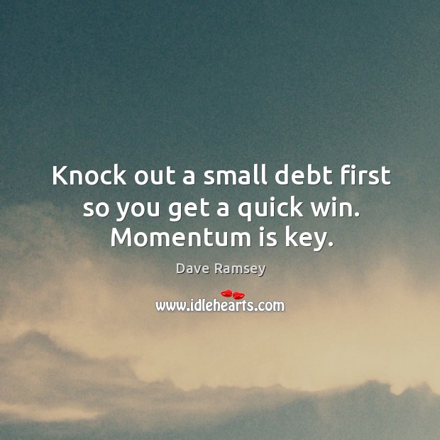 Knock out a small debt first so you get a quick win. Momentum is key. Image