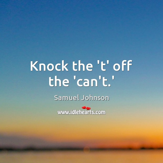 Image, Knock the 't' off the 'can't.'