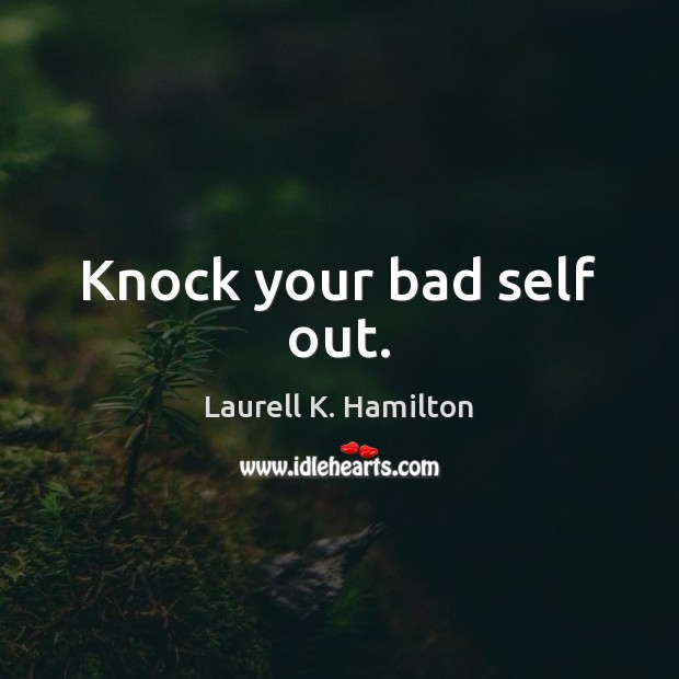 Knock your bad self out. Image