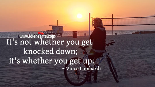 Image, It's not whether you get knocked down; it's whether you get up.