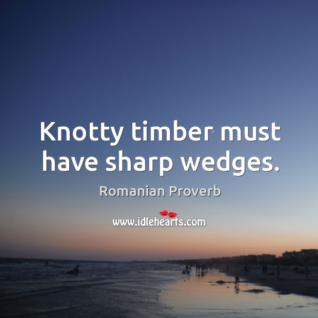 Image, Knotty timber must have sharp wedges.