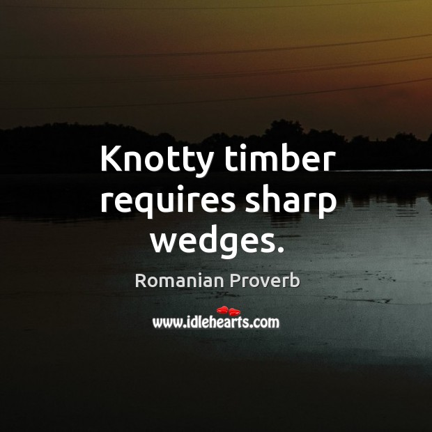 Image, Knotty timber requires sharp wedges.