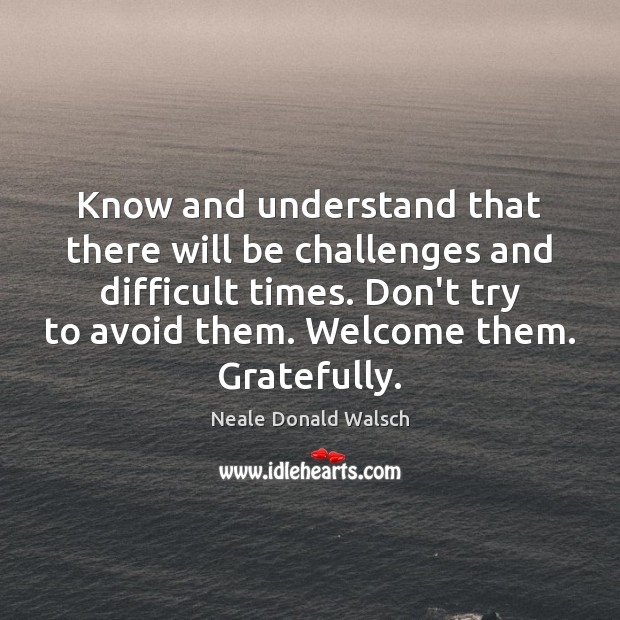 Know and understand that there will be challenges and difficult times. Don't Image