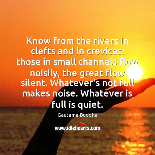 Know from the rivers in clefts and in crevices: those in small Gautama Buddha Picture Quote