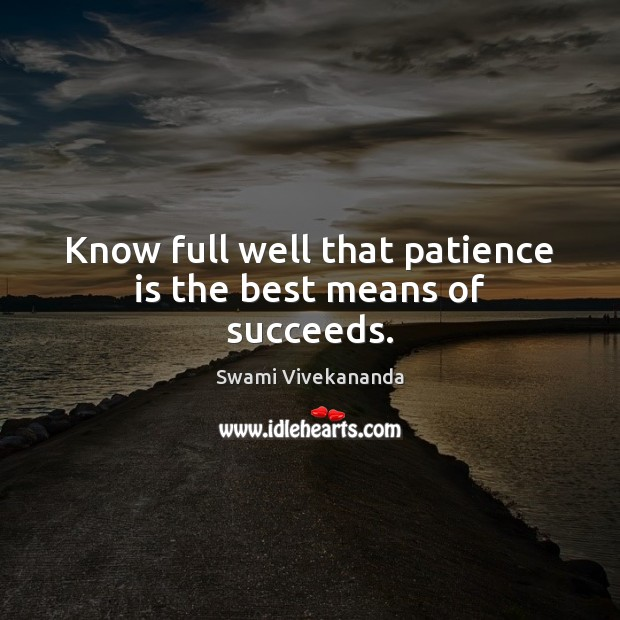 Know full well that patience is the best means of succeeds. Patience Quotes Image