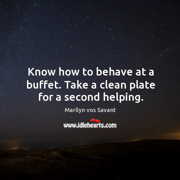 Know how to behave at a buffet. Take a clean plate for a second helping. Image