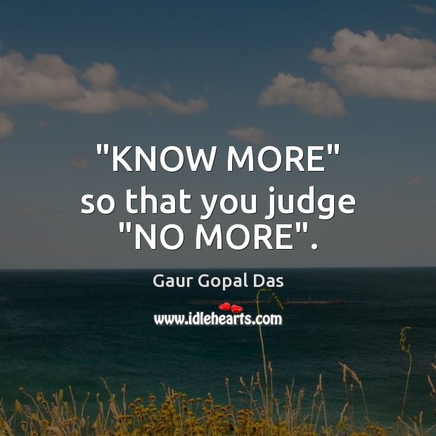 Know more so that you judge no more. Judge Quotes Image