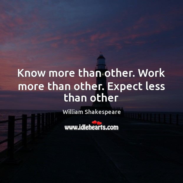 Image, Know more than other. Work more than other. Expect less than other