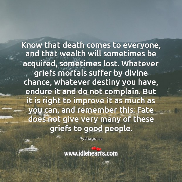 Image, Know that death comes to everyone, and that wealth will sometimes be