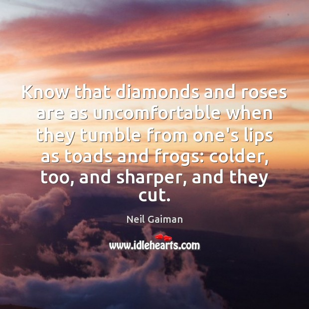 Know that diamonds and roses are as uncomfortable when they tumble from Image