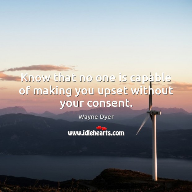 Image, Know that no one is capable of making you upset without your consent.