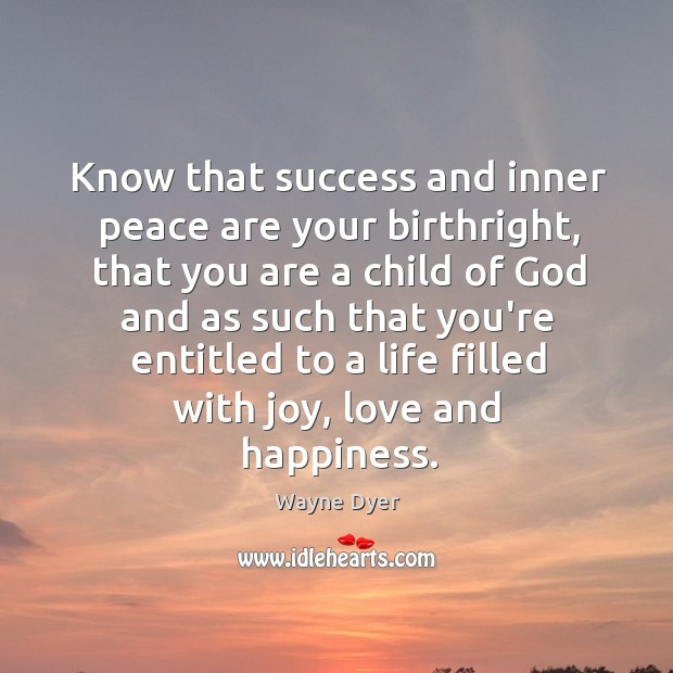 Know that success and inner peace are your birthright, that you are Image
