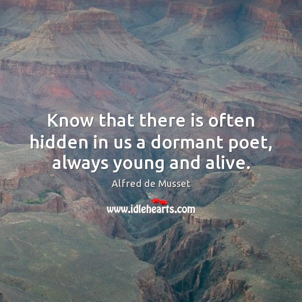 Know that there is often hidden in us a dormant poet, always young and alive. Image