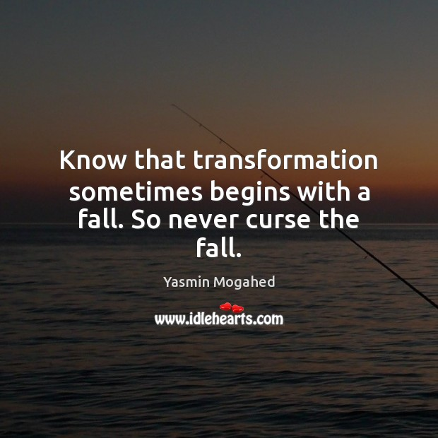 Image, Know that transformation sometimes begins with a fall. So never curse the fall.
