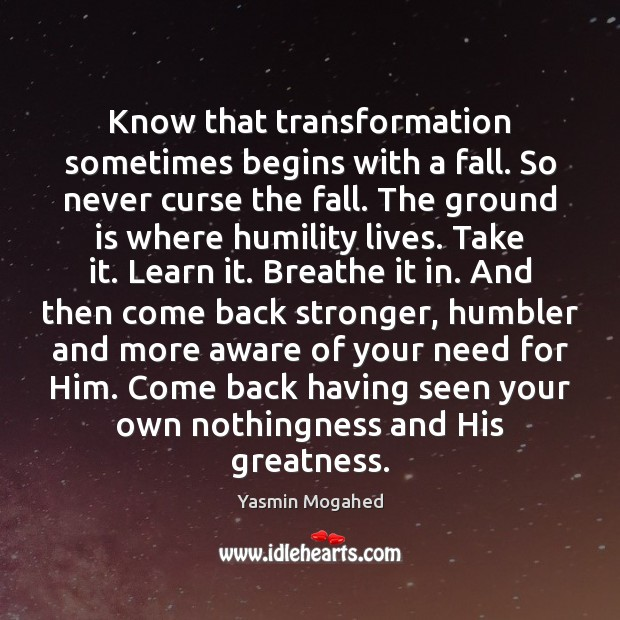 Know that transformation sometimes begins with a fall. So never curse the Image