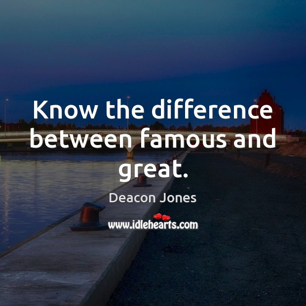 Image, Know the difference between famous and great.