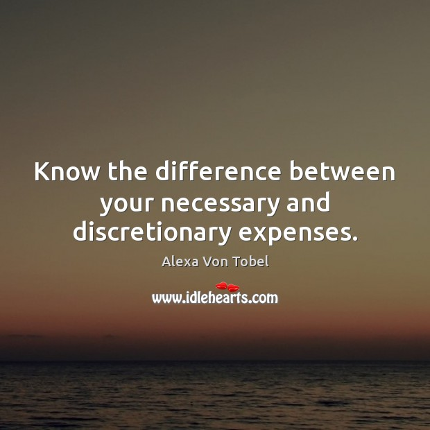 Image, Know the difference between your necessary and discretionary expenses.