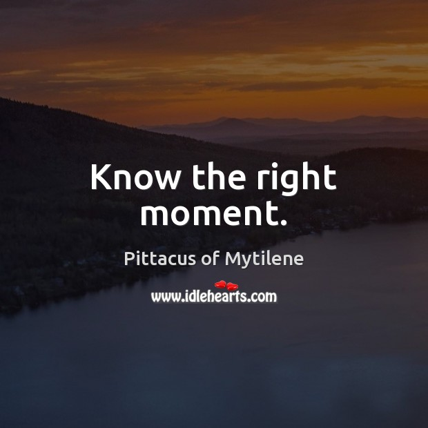 Know the right moment. Image
