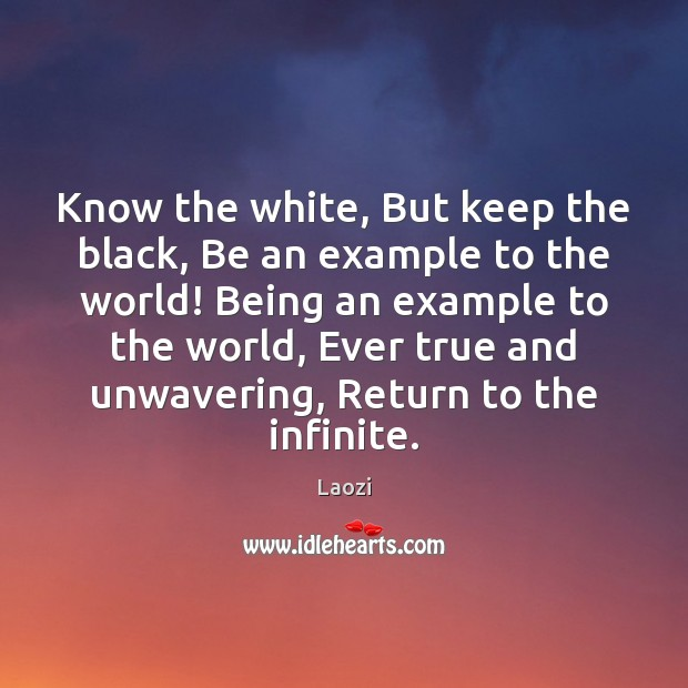 Know the white, But keep the black, Be an example to the Image
