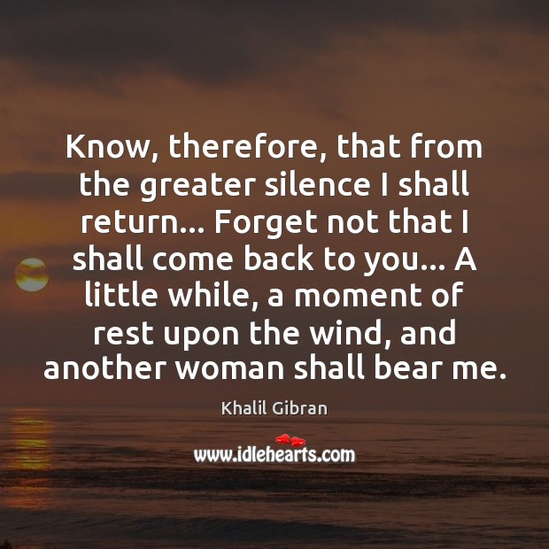 Image, Know, therefore, that from the greater silence I shall return… Forget not