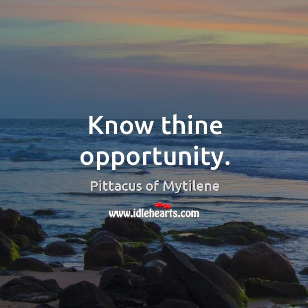 Know thine opportunity. Image