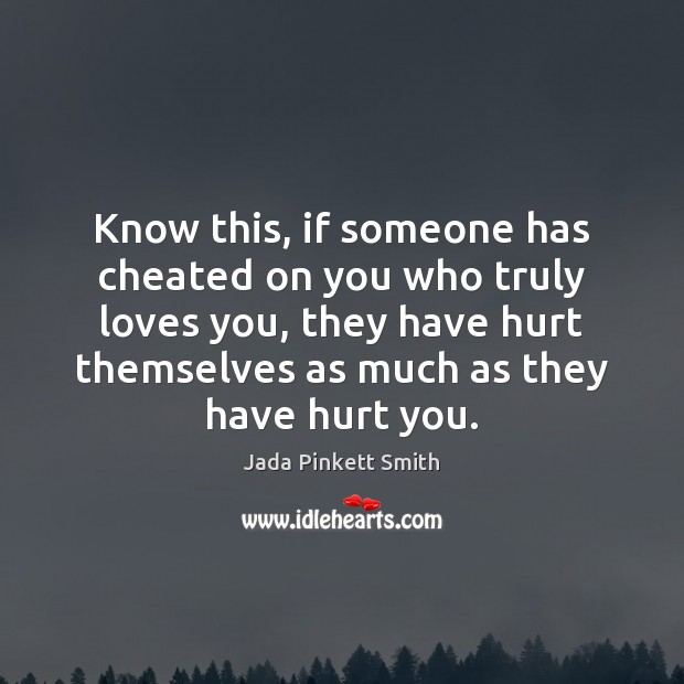 Image, Know this, if someone has cheated on you who truly loves you,