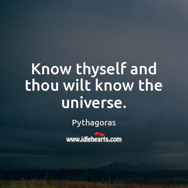 Image, Know thyself and thou wilt know the universe.