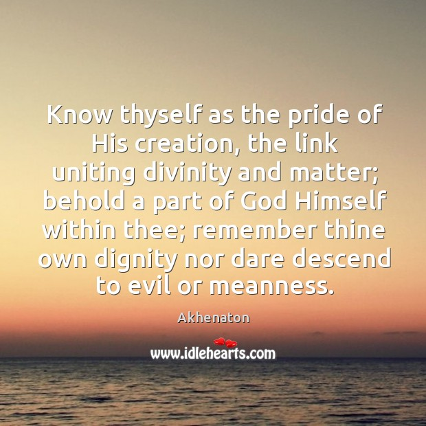 Image, Know thyself as the pride of His creation, the link uniting divinity
