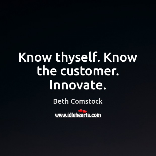 Image, Know thyself. Know the customer. Innovate.