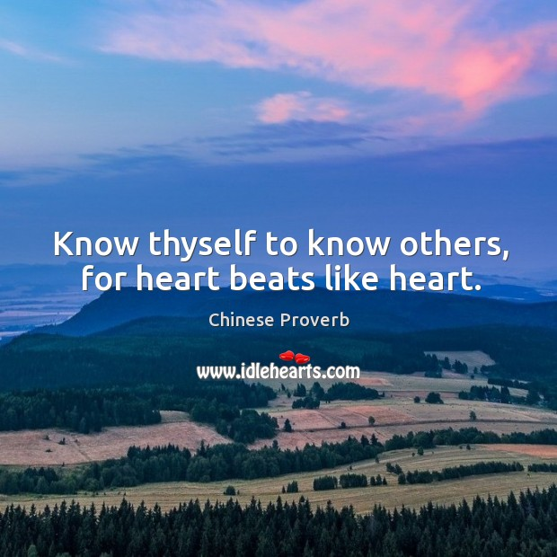 Image, Know thyself to know others, for heart beats like heart.