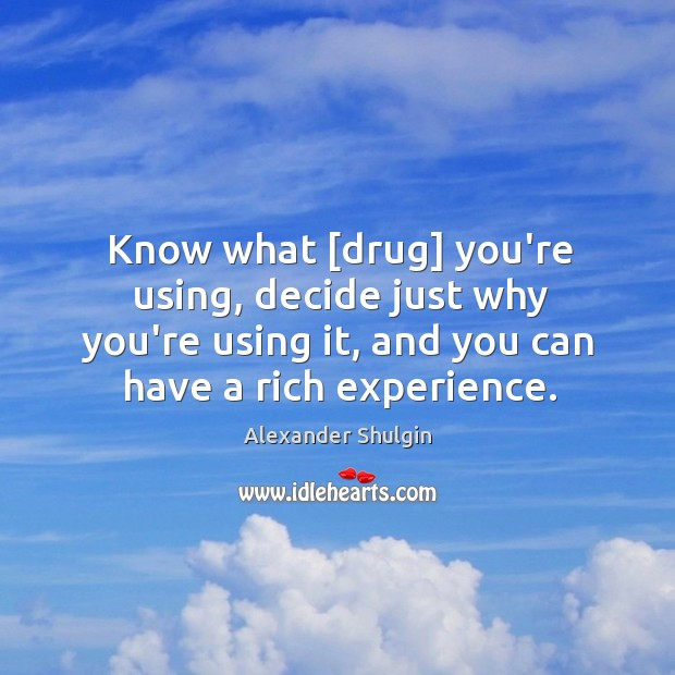 Image, Know what [drug] you're using, decide just why you're using it, and