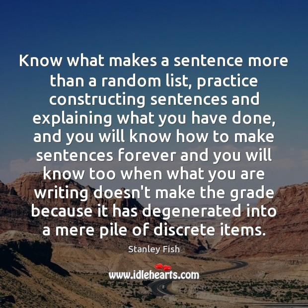 Know what makes a sentence more than a random list, practice constructing Stanley Fish Picture Quote