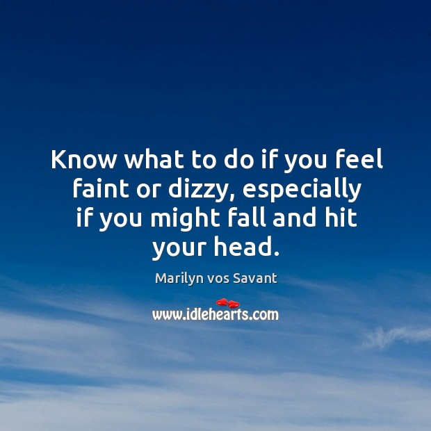 Know what to do if you feel faint or dizzy, especially if you might fall and hit your head. Image