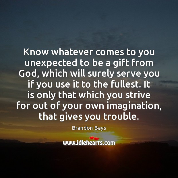 Know whatever comes to you unexpected to be a gift from God, Serve Quotes Image