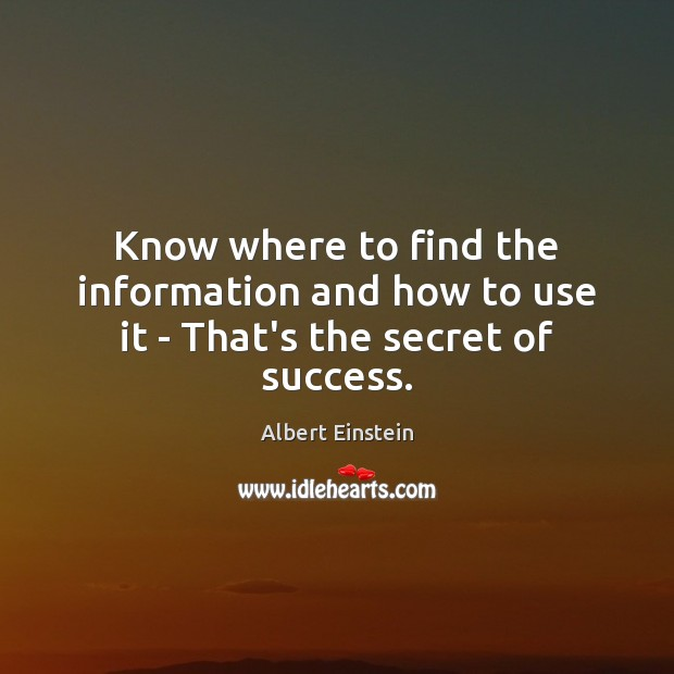Image, Know where to find the information and how to use it – That's the secret of success.