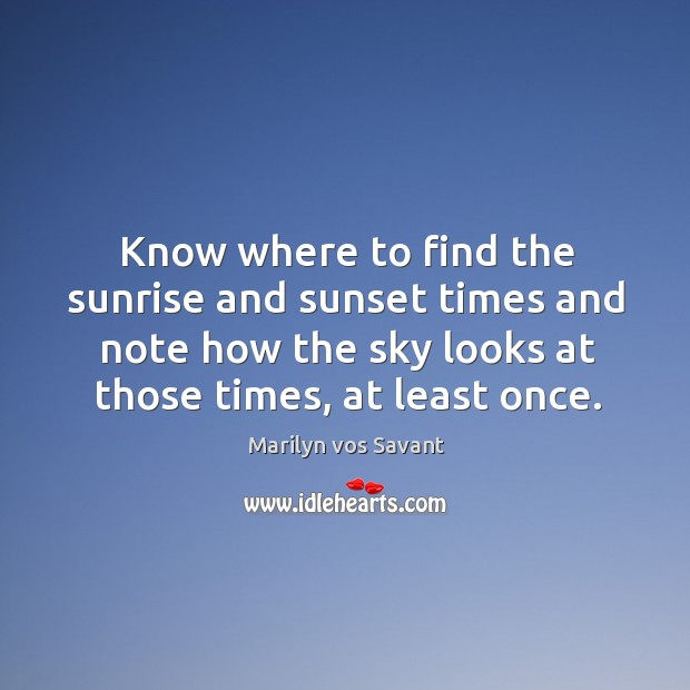 Image, Know where to find the sunrise and sunset times and note how the sky looks at those times, at least once.