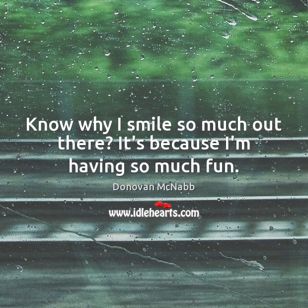 Know why I smile so much out there? It's because I'm having so much fun. Image