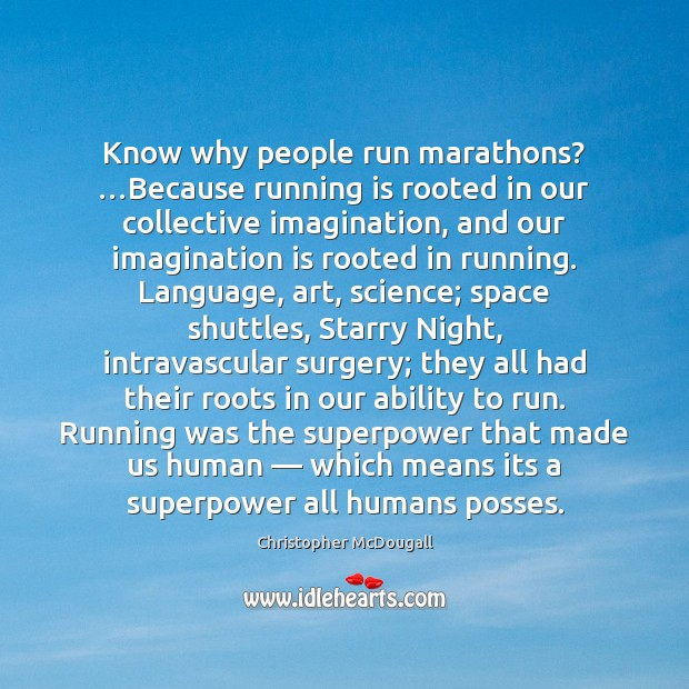 Know why people run marathons? …Because running is rooted in our collective Image