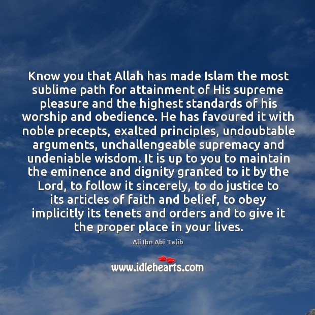 Know you that Allah has made Islam the most sublime path for Ali Ibn Abi Talib Picture Quote