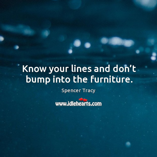 Know your lines and don't bump into the furniture. Image