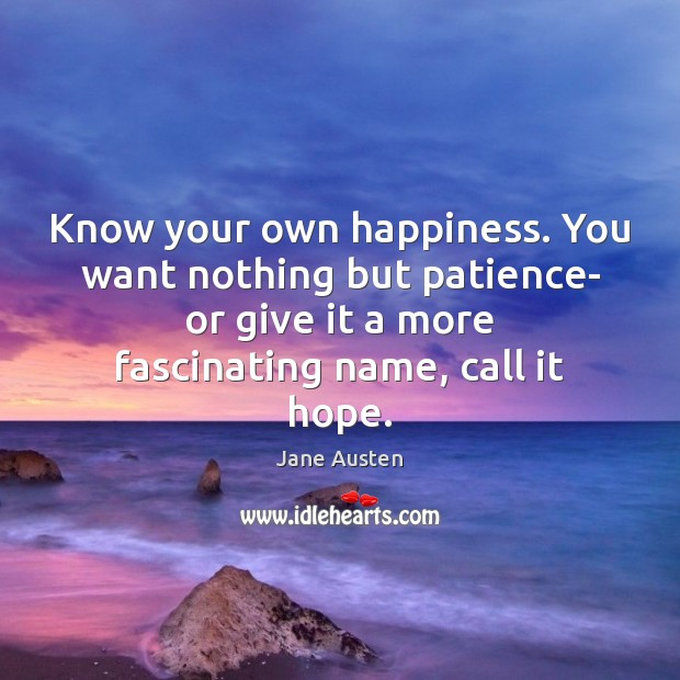 Image, Know your own happiness. You want nothing but patience- or give it