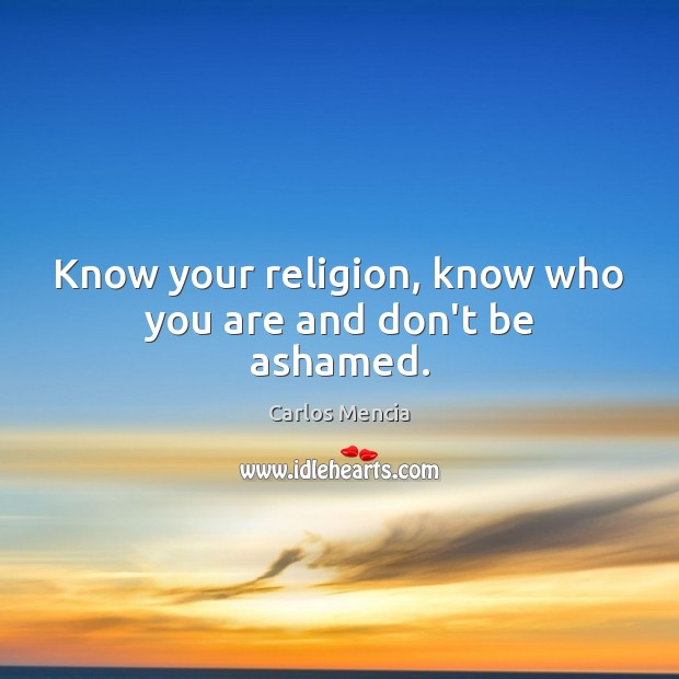 Image, Know your religion, know who you are and don't be ashamed.