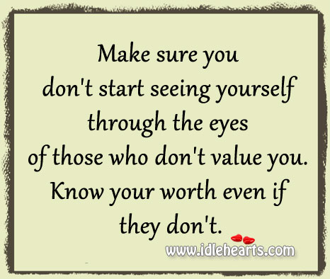 Know your worth even if they don't. Image