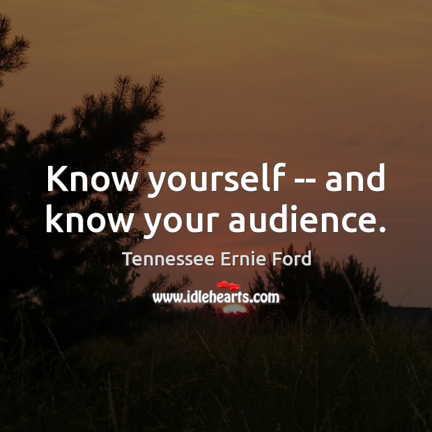Know yourself — and know your audience. Image