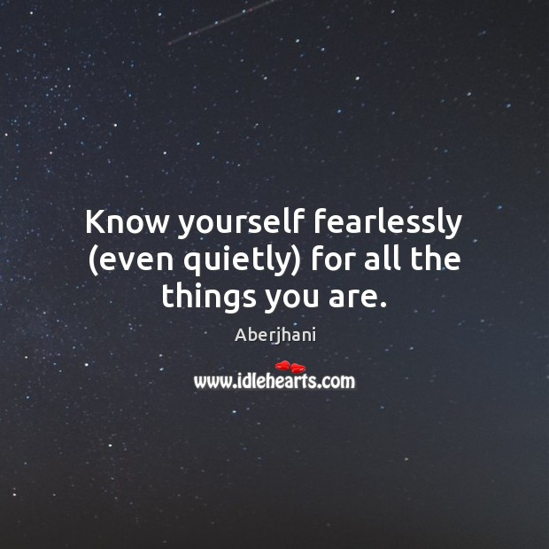 Image, Know yourself fearlessly (even quietly) for all the things you are.