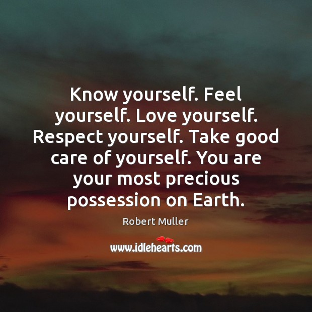 Know yourself. Feel yourself. Love yourself. Respect yourself. Take good care of Love Yourself Quotes Image