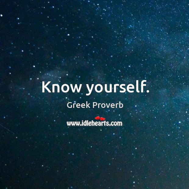 Know yourself. Greek Proverbs Image