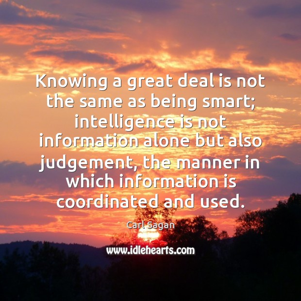 Knowing a great deal is not the same as being smart; intelligence Intelligence Quotes Image