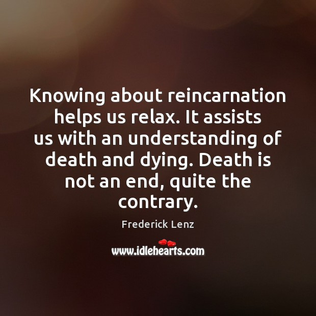 Image, Knowing about reincarnation helps us relax. It assists us with an understanding